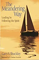 The Meandering Way: Leading by Following the Spirit