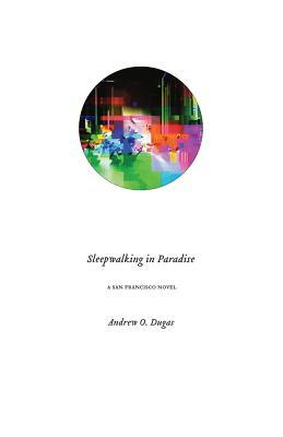 Sleepwalking in Paradise by Andrew O. Dugas