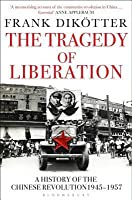 The Tragedy of Liberation: A History of the Chinese Revolution 1945-1957 (Peoples Trilogy)