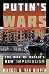 Putin's Wars by Marcel H. Van Herpen