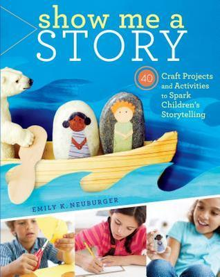 Show-Me-a-Story-40-Craft-Projects-and-Activities-to-Spark-Children-s-Storytelling