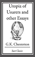 utopia of usurers and other essays by g k chesterton utopia of usurers and other essays