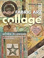 More Fabric Art Collage: 64 New Techniques for Mixed Media, Surface Design & Embellishment - Featuring Lutradur(r), Tap, Mul-Tex