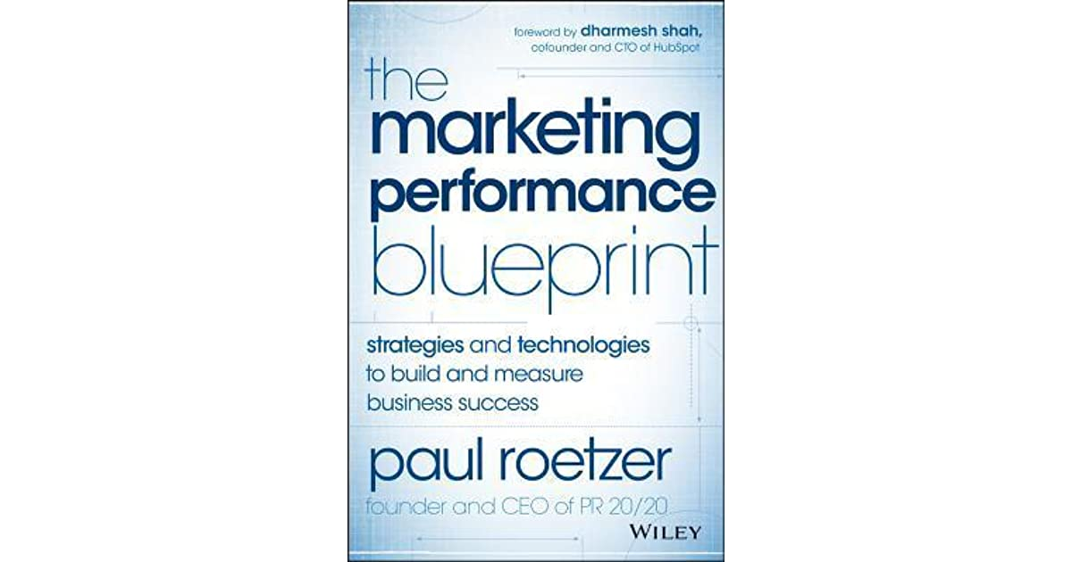 The marketing performance blueprint strategies and technologies to the marketing performance blueprint strategies and technologies to build and measure business success by paul roetzer malvernweather Image collections