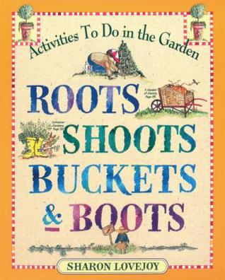 Roots, Shoots, Buckets  Boots: Gardening Together with Children