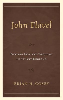 John Flavel Puritan Life and Thought in Stuart England