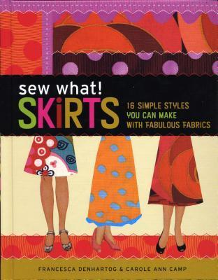Sew What! Skirts  16 Simple Styles You Can Make with Fabulous Fabrics