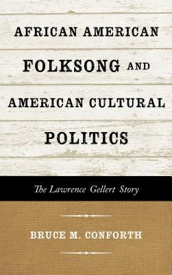 African American Folksong and American Cultural Politics: The Lawrence Gellert Story