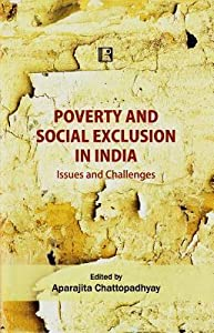 Poverty and Social Exclusion in India: Issues and Challenges