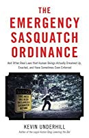 The Emergency Sasquatch Ordinance: And Other Real Laws That Human Beings Actually Dreamed Up