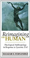 Reimagining the Human: Theological Anthropology in Response to Systemic Evil