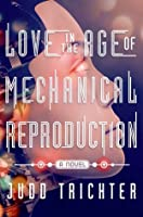 Love in the Age of Mechanical Reproduction