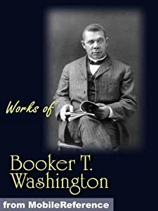 Works of Booker T. Washington. The Future of the American Negro, The Negro Problem, Up from Slavery: an Autobiography, Heroes in Black Skins, Addresses ... of Carl Schurz, Atlanta Compromise