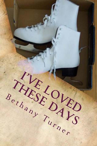 I've Loved These Days by Bethany Turner