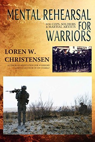 Mental Rehearsal For Warriors: For Cops, Soldiers And Martial Artists (Meditation Book 1)