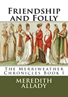 Friendship and Folly: The Merriweather Chronicles Book 1
