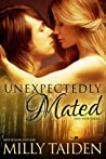 Unexpectedly Mated by Milly Taiden