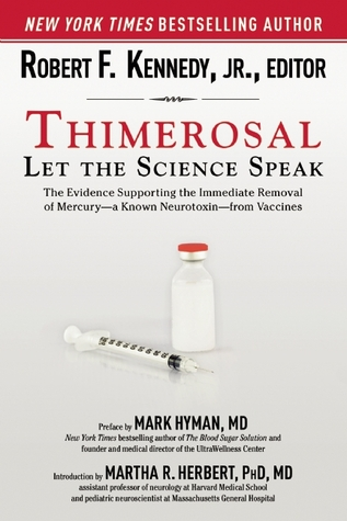 Thimerosal: Let the Science Speak: Mercury Toxicity in Vaccines and the Political, Regulatory, and Media Failures That Continue to Threaten Public Health