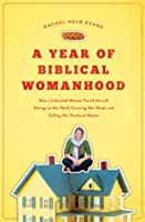 """A Year of Biblical Womanhood: How a Liberated Woman Found Herself Sitting on Her Roof, Covering Her Head, and Calling Her Husband """"Master"""""""