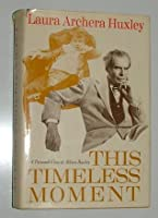 This Timeless Moment;: A Personal View of Aldous Huxley