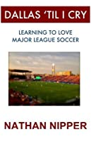 Dallas 'Til I Cry:   Learning to Love Major League Soccer
