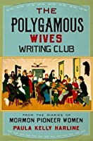The Polygamous Wives Writing Club: From the Diaries of Mormon Pioneer Women