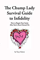 The Chump Lady Survival Guide to Infidelity: How to Regain Your Sanity After You've Been Cheated On
