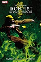 Immortal Iron Fist Vol. 3: The Book of Iron Fist: Book of Iron Fist Premiere v. 3