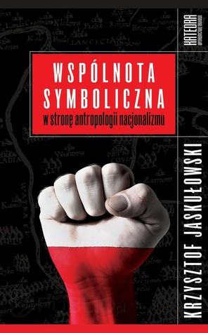 Wspólnota symboliczna. W stronę antropologii nacjonalizmu