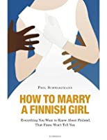 How to Marry a Finnish Girl - Everything You Want to Know about Finland, that Finns Won't Tell You