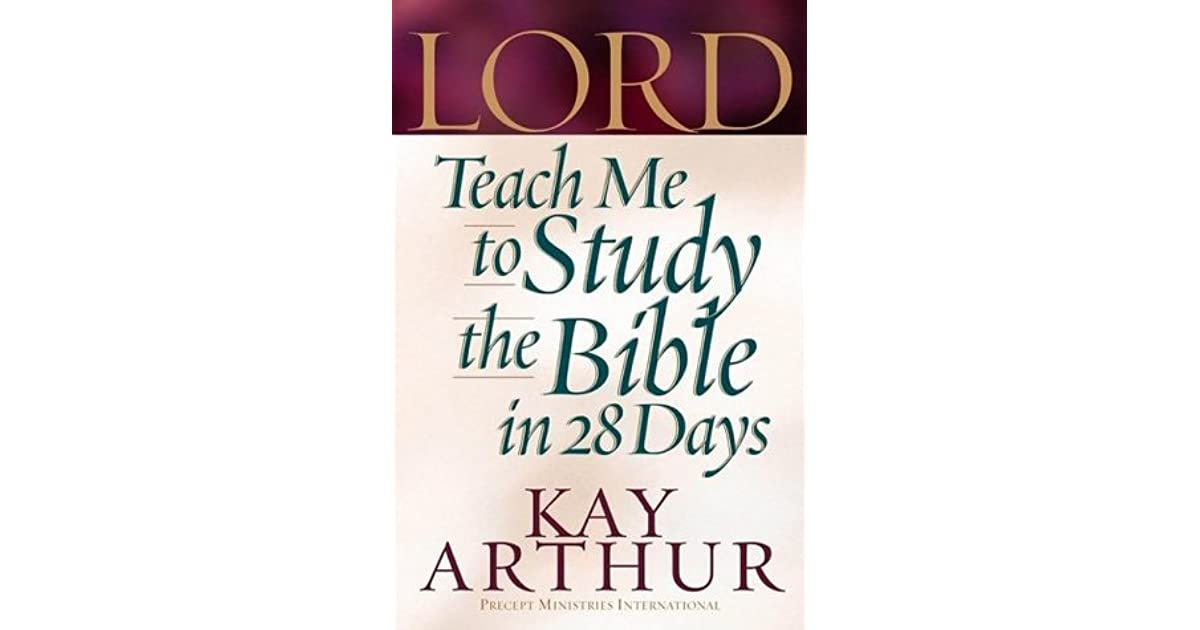 Lord Teach Me To Study The Bible In 28 Days By Kay Arthur