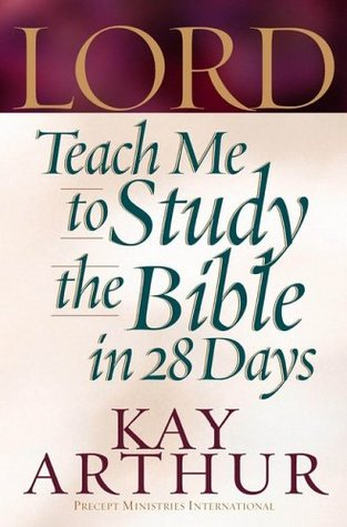 Lord, Teach Me To Study The Bible In 28 Days by Kay Arthur