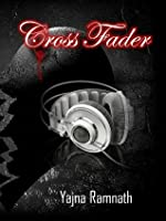 Cross Fader (Tortured Love Book 1) by Yajna Ramnath