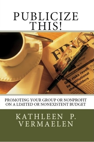 Publicize This! Promoting Your Group or Nonprofit on a Limited or Nonexistent Budget