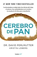 Cerebro de pan: La devastadora verdad sobre los efectos del trigo, el azúcar y los carbohidratos