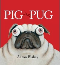 Pig the Pug series by Aaron Blabey