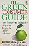 The Green Consumer Guide: From Shampoo To Champagne: High Street Shopping For A Better Environment