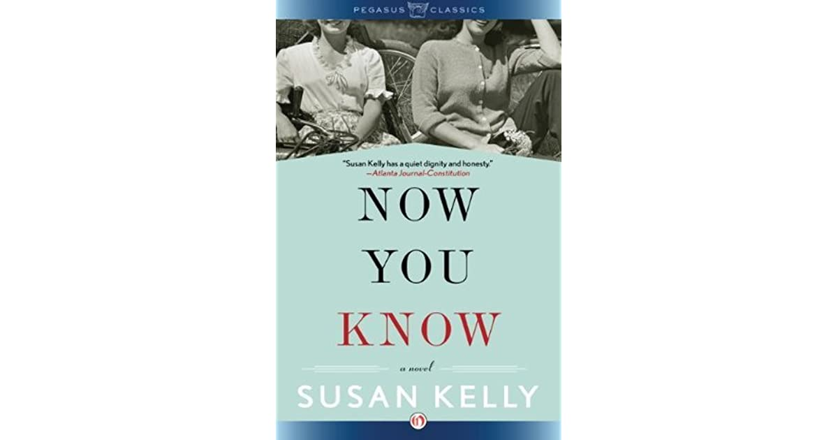 Now You Know: A Novel by Susan Kelly