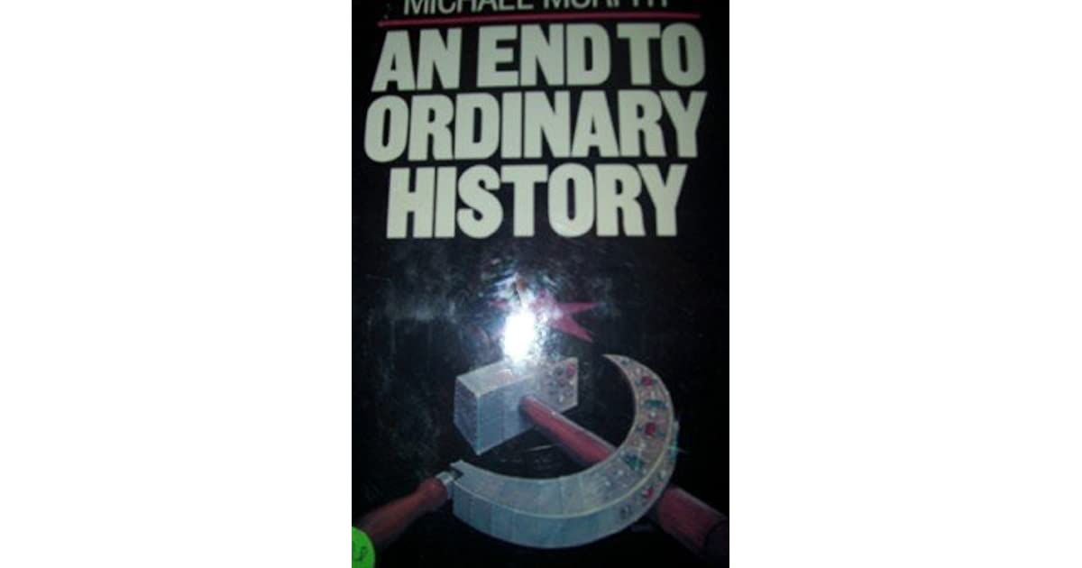 An End To Ordinary History By Michael Murphy