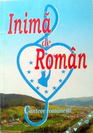 Inimă de român: Culegere de cântece româneşti