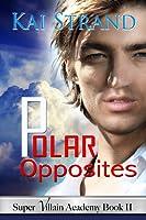 Polar Opposites (Super Villian Academy, Bk 2)
