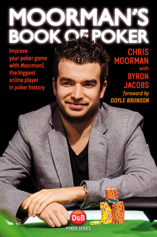 Moorman's Book of Poker: Improve your poker game with Moorman1, the biggest online player in poker history