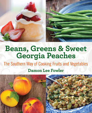 Beans, Greens & Sweet Georgia Peaches, 2nd: The Southern Way of Cooking Fruits and Vegetables