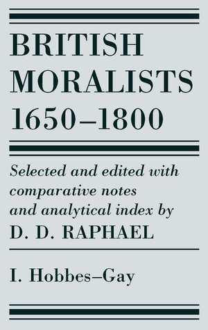 British Moralists: 1650-1800 Volume I: Hobbes - Gay
