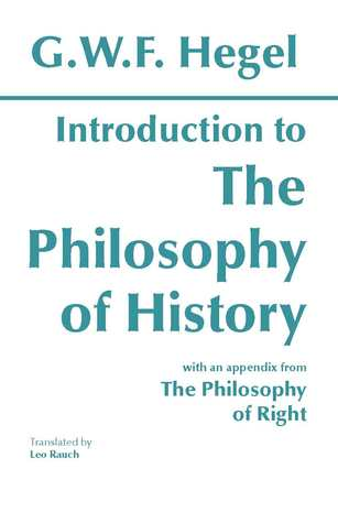 Introduction to the Philosophy of History with Selections from The Philosophy of Right