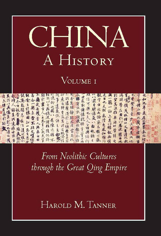 China - A History (Volume 1) - From Neolithic Cultures through the Great Qing Empire, (10,000 BCE - 1799 CE)