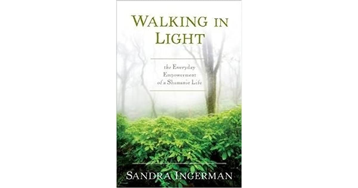 Walking in Light: The Everyday Empowerment of a Shamanic