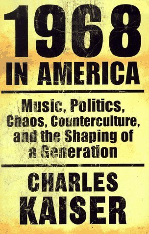 1968 in America Music, Politics, Chaos, Counterculture, and the Shaping of a Generation, 30th Anniversary Edition