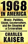 1968 in America: Music, Politics, Chaos, Counterculture & the Shaping of a Generation