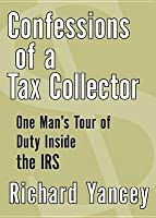 Confessions of a Tax Collector: One Man's Tour of Duty Inside the IRS